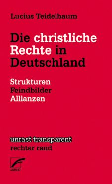 Die christliche Rechte in Deutschland. Strukturen, Feindbilder, Allianzen
