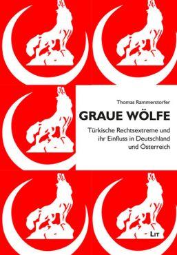Graue Wölfe. Türkische Rechtsextreme und ihr Einfluss in Deutschland und Österreich