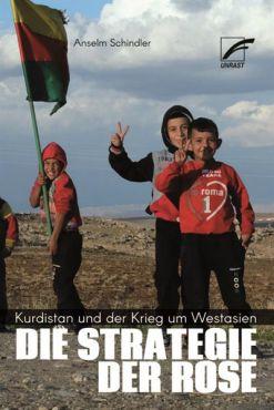 Die Strategie der Rose. Kurdistan und der Krieg um Westasien