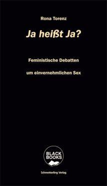 Ja heißt Ja? Feministische Debatten um einvernehmlichen Sex