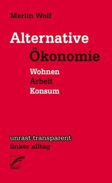 Alternative Ökonomie. Wohnen, Arbeit, Konsum