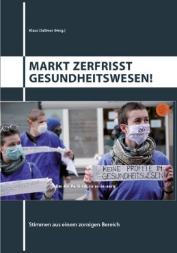 Markt zerfrisst Gesundheitswesen! Stimmen aus einem zornigen Bereich