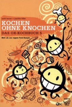 (Antiquariat) Das Ox-Kochbuch 5. Kochen ohne Knochen - Mehr als 200 vegane Punk-Rezepte