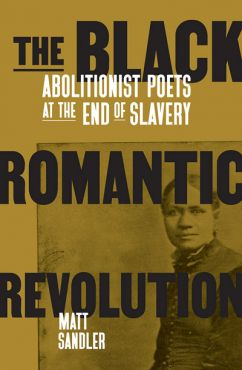 The Black Romantic Revolution. Abolitionist Poets at the End of Slavery