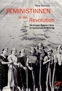 Feministinnen in der Revolution. Die Gruppe Mujeres Libres im Spanischen Bürgerkrieg