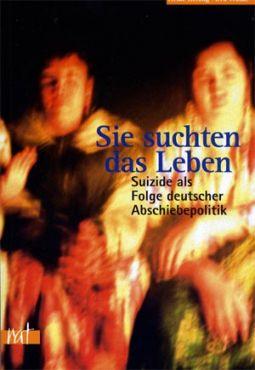 Sie suchten das Leben. Suizide als Folge deutscher Flüchtlingspolitik