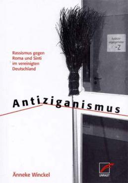 Antiziganismus. Rassismus gegen Roma und Sinti im vereinigten Deutschland