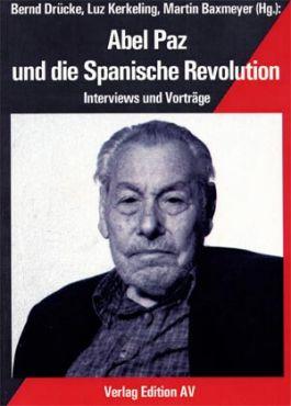 Abel Paz und die Spanische Revolution. Interviews und Vorträge