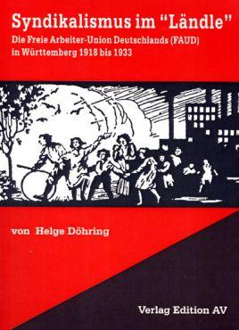 Syndikalismus im Ländle. Die Freie Arbeiter-Union Deutschland (FAUD) in Württemberg 1918 bis 1933