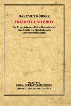 Freiheit und Brot. Die Freie Arbeiter-Union Deutschlands. Eine Studie zur Geschichte des Anarchosyndikalismus