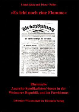 Es lebt noch eine Flamme. Rheinische Anarcho-Syndikalisten/-innen in der Weimarer Republik und im Faschismus