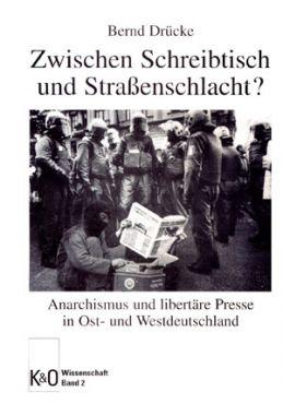 Zwischen Schreibtisch und Straßenschlacht? Anarchismus und libertäre Presse in Ost- und Westdeutschland