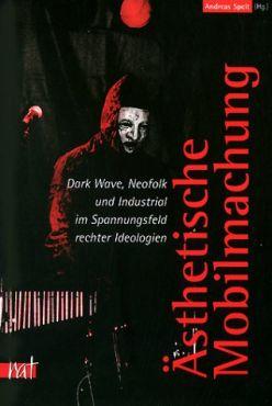 Ästhetische Mobilmachung. Dark-Wave, Neofolk und Industrial im Spannungsfeld rechter Ideologien