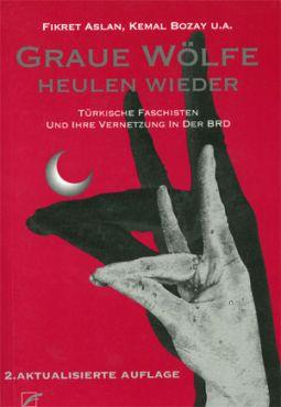 Graue Wölfe heulen wieder. Türkische Faschisten und ihre Vernetzung in Deutschland