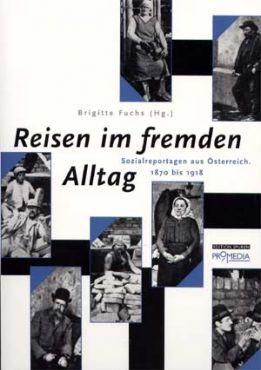 Reisen im fremden Alltag. Sozialreportagen aus Österreich. 1870 bis 1918