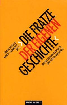 Die Fratze der eigenen Geschichte. Von der Goldhagen-Debatte zum Jugoslawien-Krieg