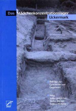 Das Mädchenkonzentrationslager Uckermark. Beiträge zur Geschichte und Gegenwart