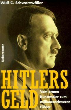 Hitlers Geld. Vom armen Kunstmaler zum millionenschweren Führer
