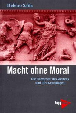 Macht ohne Moral. Die Herrschaft des Westens und ihre Grundlagen