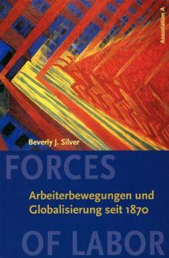 Forces of Labour. Arbeiterbewegungen und Globalisierung seit 1870