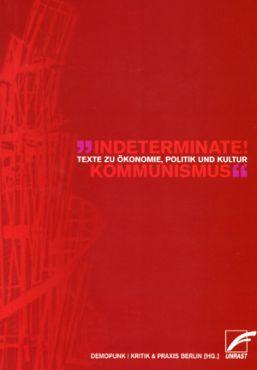 indeterminate! Kommunismus. texte zur ökonomie, politik und kultur