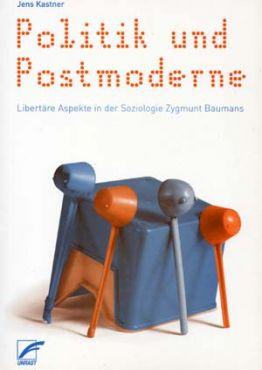 Politik und Postmoderne. Libertäre Aspekte in der Soziologie Zygmunt Baumans