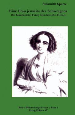 Eine Frau jenseits des Schweigens. Die Komponistin Fanny Mendelssohn-Hensel