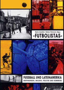 Futbolistas. Fußball und Lateinamerika: Hoffnungen, Helden, Politik und Kommerz