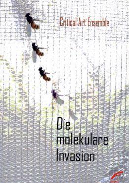 Die molekulare Invasion. Strategien gegen die Biotechnologie im globalisierten Kapitalismus