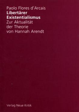 Libertärer Existentialismus. Zur Aktualität der Theorie von Hannah Arendt