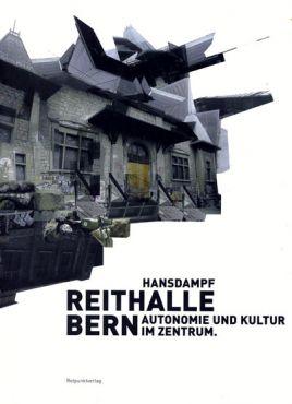 Reithalle Bern. Autonomie und Kultur im Zentrum