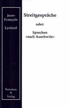 Streitgespräche oder Sprechen nach Auschwitz