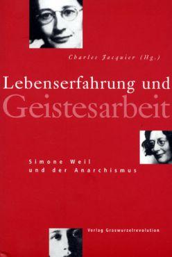 Lebenserfahrung und Geistesarbeit. Simone Weil und der Anarchismus