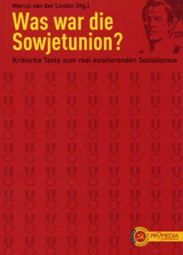Was war die Sowjetunion? Kritische Texte zum real existierenden Sozialismus
