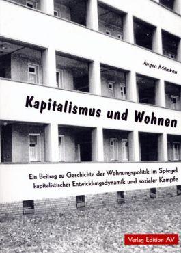 Kapitalismus und Wohnen. Ein Beitrag zur Geschichte der Wohnungspolitik im Spiegel kapitalistischer Entwicklungsdynamik und sozialer Kämpfe