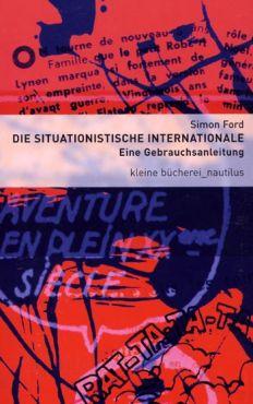 Die situationistische Internationale. Eine Gebrauchsanleitung
