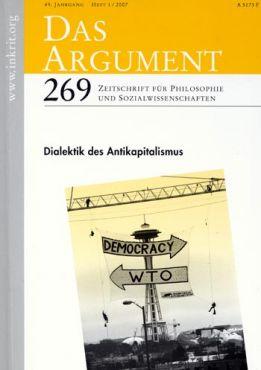 Das Argument 269: Dialektik des Antikapitalismus