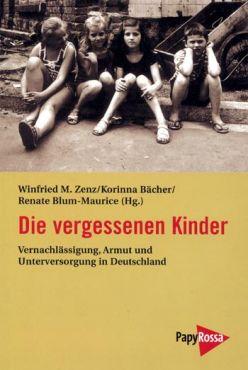 Die vergessenen Kinder. Vernachlässigung, Armut und Unterversorgung in Deutschland