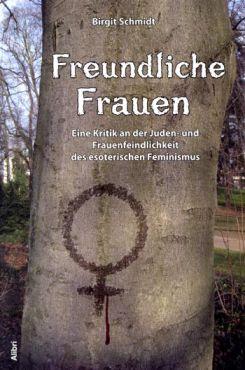 Freundliche Frauen. Eine Kritik an der Juden- und Frauenfeindlichkeit des esoterischen Feminismus