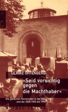 Seid vorsichtig gegen die Machthaber. Die jüdischen Gemeinden in der SBZ und der DDR