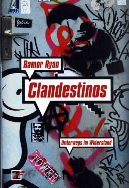 Clandestinos. Unterwegs im Widerstand