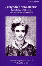 Tragödien sind albern. Frida Kahlo (1907 - 1954). Eine mexikanische Malerin