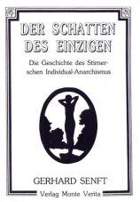 Der Schatten des Einzigen. Die Geschichte des Stirnerschen Individual-Anarchismus