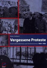 Vergessene Proteste. Internationalismus und Antirassismus 1964-1983
