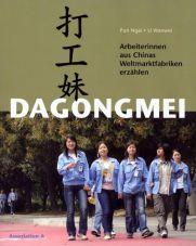 Dagongmei. Arbeiterinnen aus Chinas Weltmarktfabriken erzählen