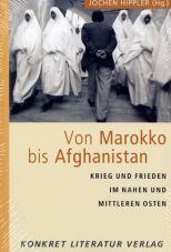 Von Marokko bis Afghanistan. Krieg und Frieden im Nahen und Mittleren Osten