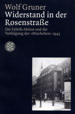 Widerstand in der Rosenstraße: Die Fabrik-Aktion und die Verfolgung der »Mischehen« 1943