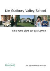 Die Sudbury Valley School. Eine neue Sicht auf das Lernen