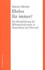 Ehrlos für immer? Die Rehabilitierung der Wehrmachtsdeserteure in Deutschland und Österreich