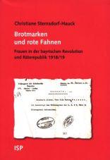 Brotmarken und Rote Fahnen. Frauen in der bayrischen Revolution und Räterepublik 1918/19